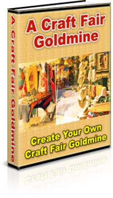 Product picture A Craft Fair Goldmine - Make Money On Handcrafted Items!